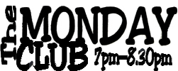 The Monday Club Banner 7.00 - 8.30pm